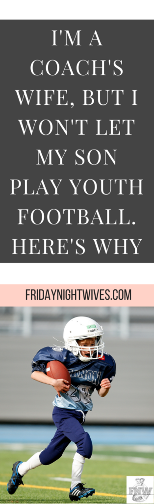 I'm from a football family. Everybody's a coach. Husband, dad, brother, brothers-in-law, father-in-law. But we all agree on one thing: nobody should play football until they're in 7th grade.