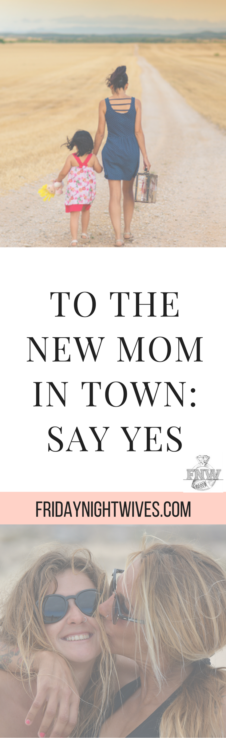 To the new mom in town, who left comfortable and is treading into the unknown, who is overwhelmed at the thought of starting over, who is exhausted from the small talk and the knowing no one, say yes.
